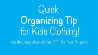 Quick Organizing Tip – Kids Clothing!