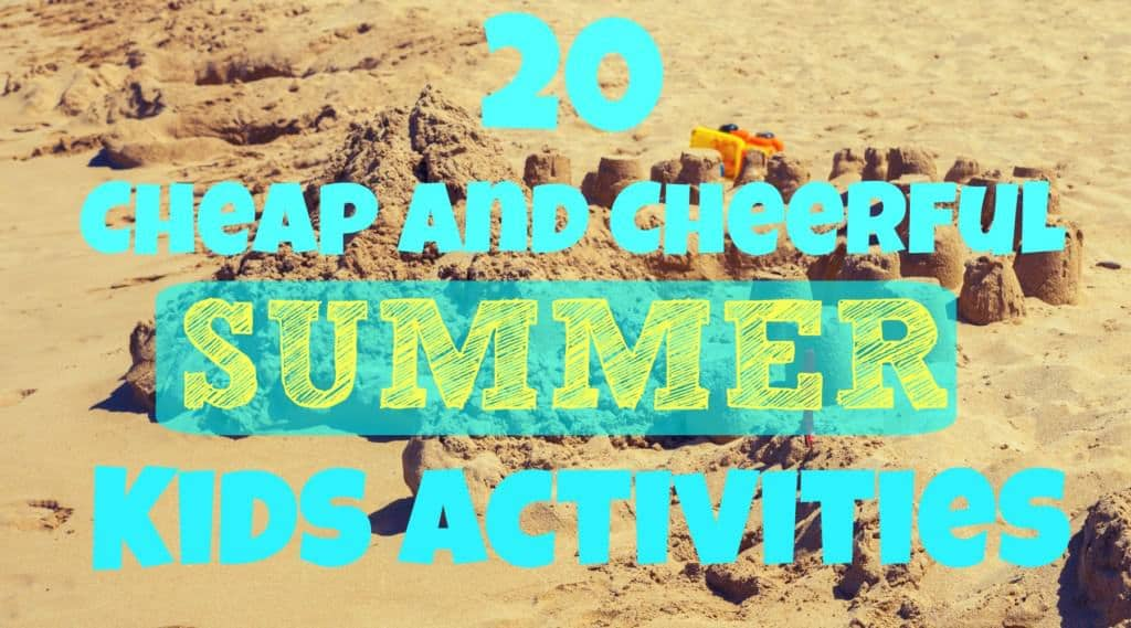 20 Cheap and Cheerful Summer Activities for Kids!