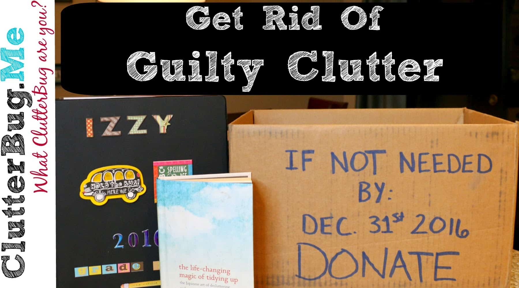 How to get rid of guilty clutter organizing tip of the for How to get rid of clutter in your home
