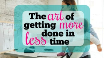 The Art of Getting More Done in Less Time