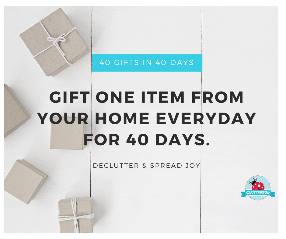 40 Gifts in 40 Days – Declutter & Spread Joy