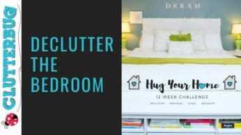 Declutter Your Bedroom – Week 1- Hug Your Home Challenge