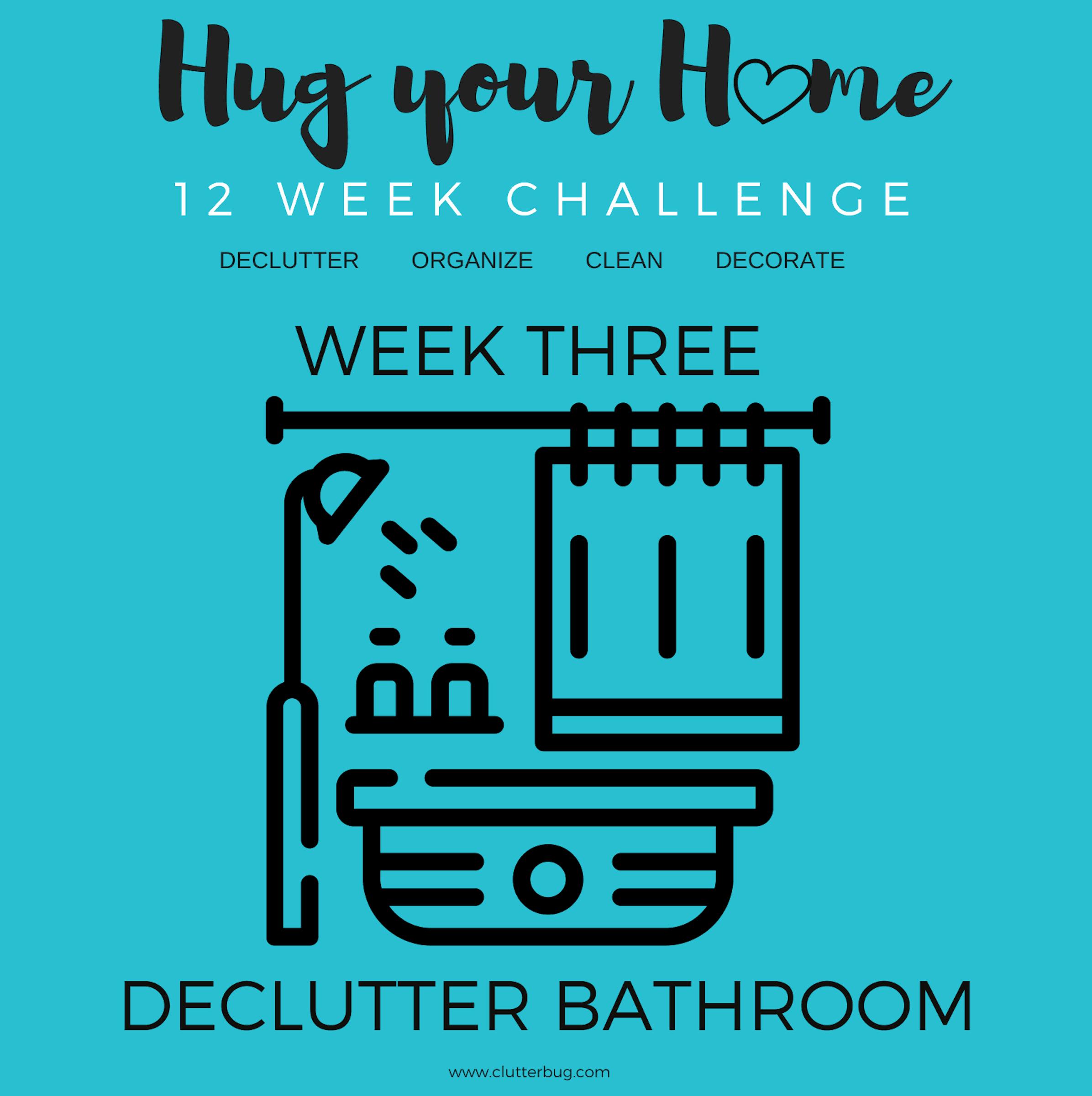 Declutter your Bathroom – Week Three – Hug Your Home Challenge