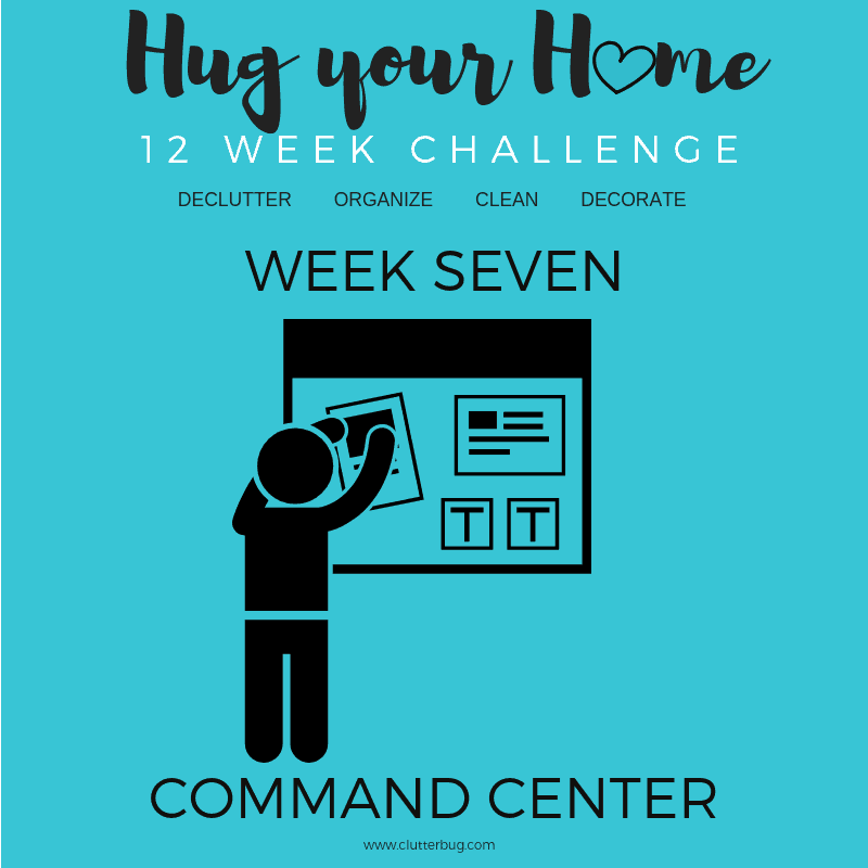 Create a Command Center – Week 7 – Hug Your Home Challenge