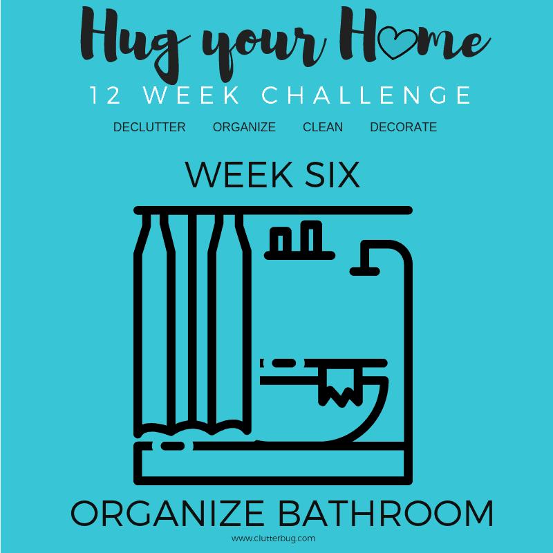 Organize Your Bathroom- Week Six – Hug Your Home Challenge