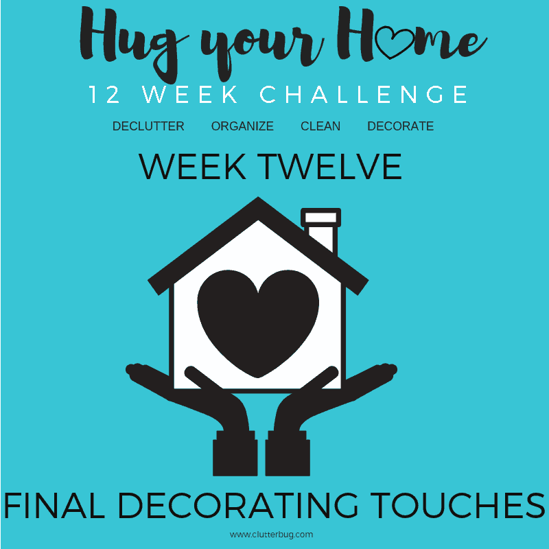 Decorating Tips – Week 12 – Hug Your Home Challenge