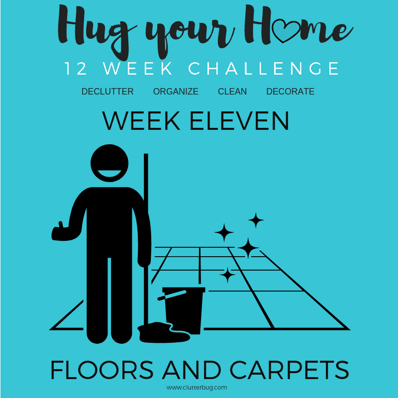 Clean Floors and Carpets – Week 11 – Hug Your Home Challenge