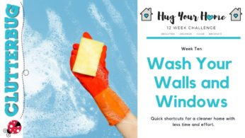 How to Wash Walls and Windows – Week 10 – Hug Your Home Challenge
