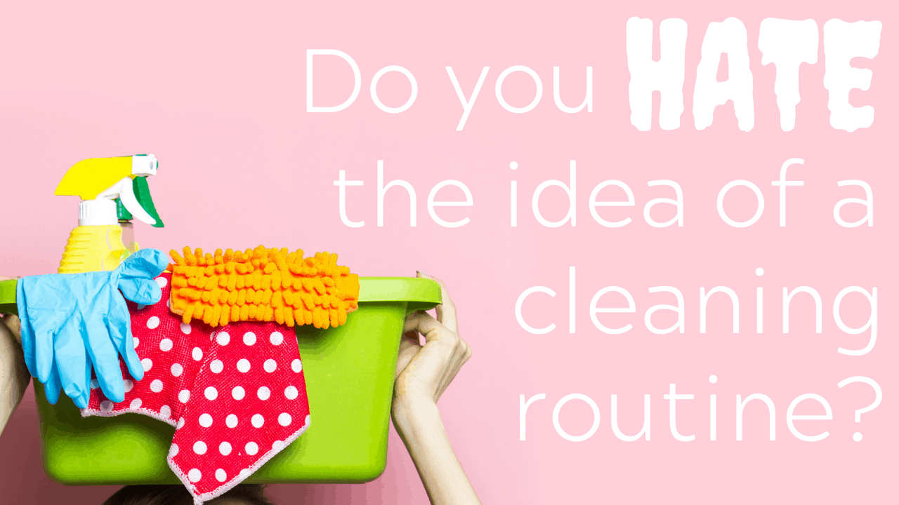 Do you hate cleaning routines?