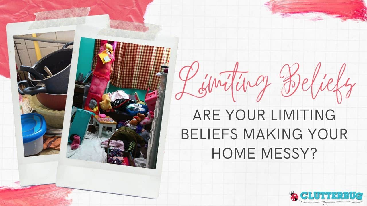 Are your limiting beliefs making your home messy?