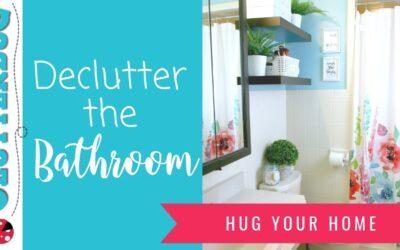 Declutter Your Bathroom – Week 3 – Hug Your Home Challenge