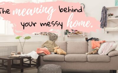 The Meaning Behind Your Messy Home