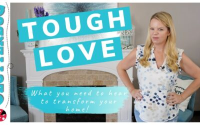 Tough Love – What you need to hear to transform your home