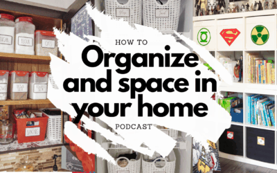 How to Organize ANY Space in your Home Podcast